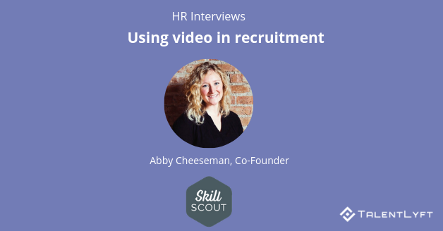 Using Video in Recruitment: Interview with Abby Cheesman, Co-founder at Skill Scout