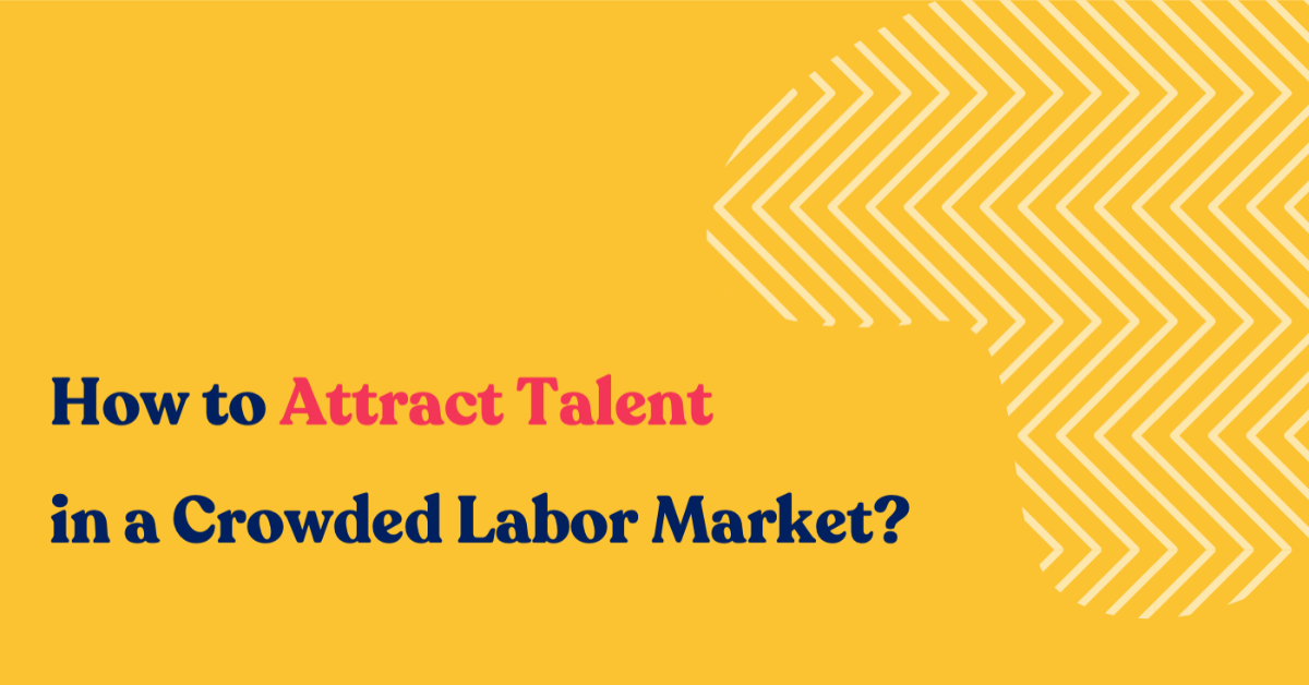 How to Attract Talent in a Crowded Labor Market?