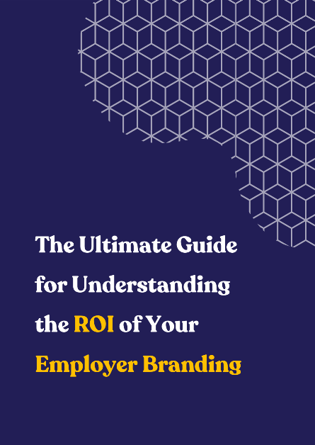The Ultimate Guide for Understanding the ROI of your Employer Branding
