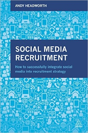 Social Media Recruitment: How to Successfully Integrate Social Media into Recruitment Strategy